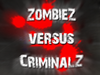 ZombieZ VS CriminalZ